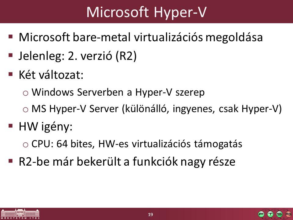 Microsoft Hyper-V  Microsoft bare-metal virtualizációs megoldása  Jelenleg: 2. verzió (R2)  Két változat: o Windows Serverben a Hyper-V szerep o MS