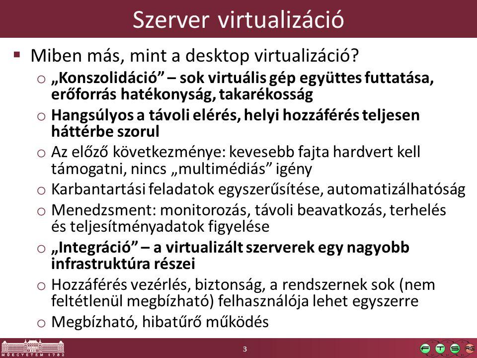 """Szerver virtualizáció  Miben más, mint a desktop virtualizáció? o """"Konszolidáció"""" – sok virtuális gép együttes futtatása, erőforrás hatékonyság, taka"""