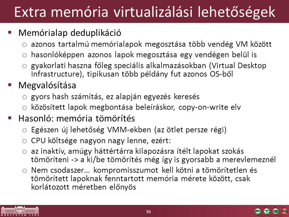 Extra memória virtualizálási lehetőségek  Memórialap deduplikáció o azonos tartalmú memórialapok megosztása több vendég VM között o hasonlóképpen azo