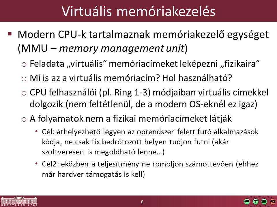 """Virtuális memóriakezelés  Modern CPU-k tartalmaznak memóriakezelő egységet (MMU – memory management unit) o Feladata """"virtuális"""" memóriacímeket lekép"""