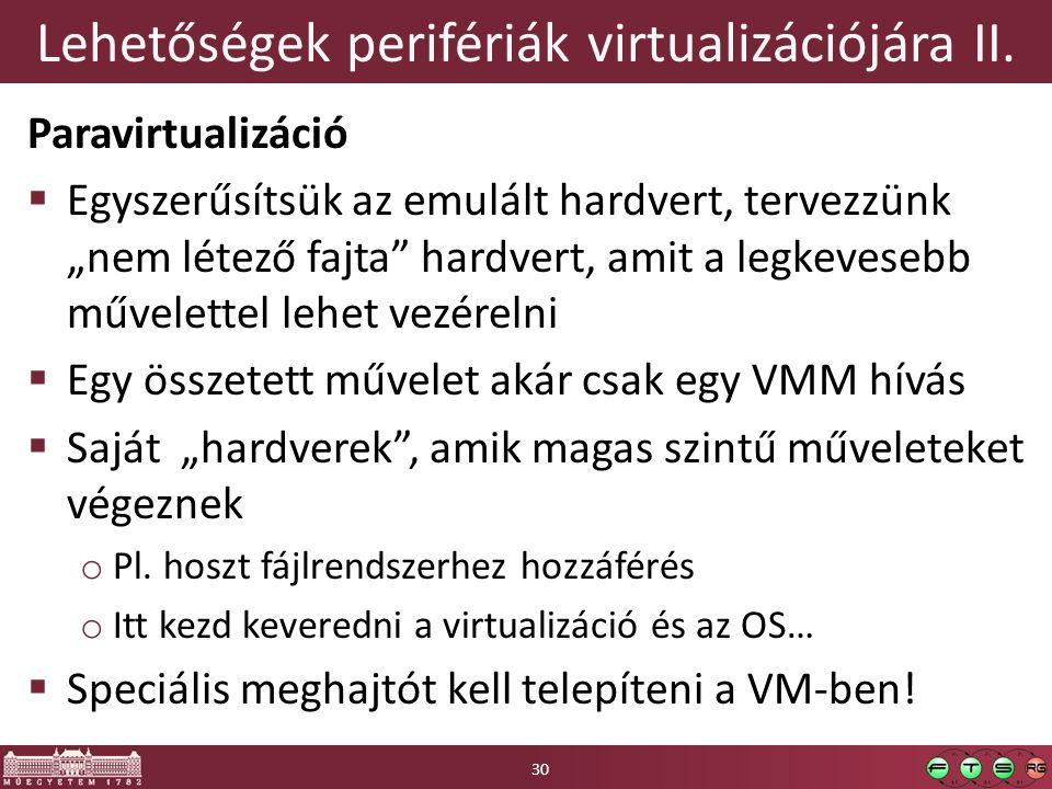 """Lehetőségek perifériák virtualizációjára II. Paravirtualizáció  Egyszerűsítsük az emulált hardvert, tervezzünk """"nem létező fajta"""" hardvert, amit a le"""