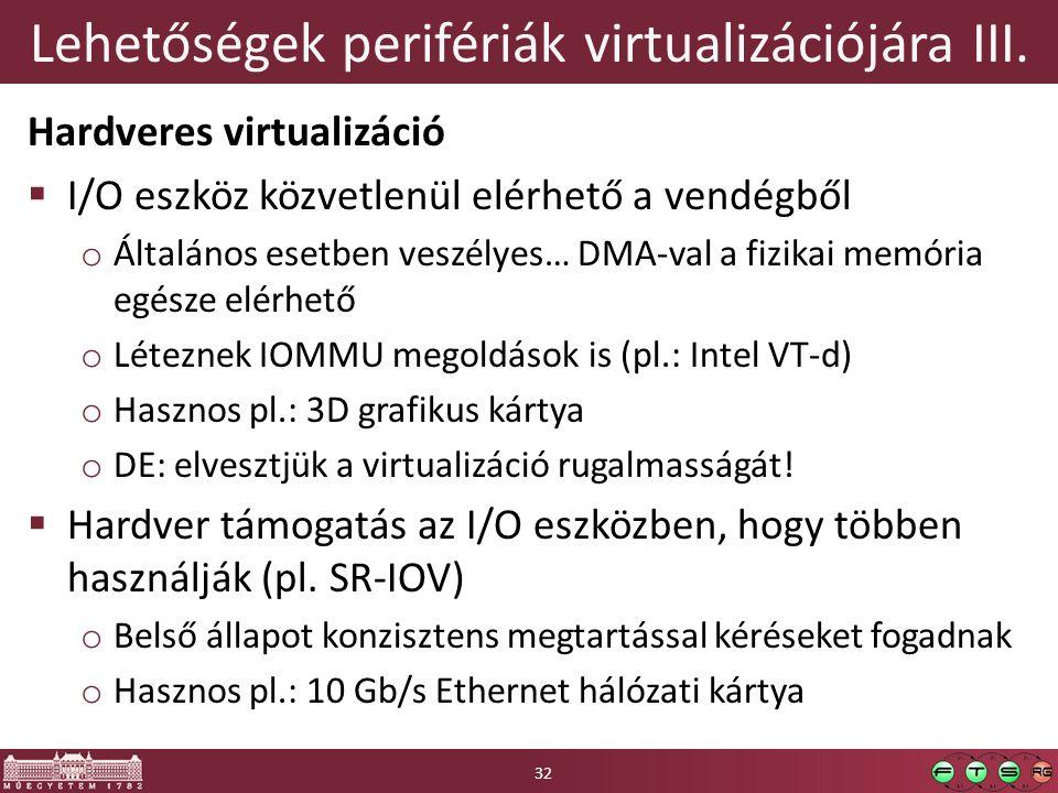 Lehetőségek perifériák virtualizációjára III. Hardveres virtualizáció  I/O eszköz közvetlenül elérhető a vendégből o Általános esetben veszélyes… DMA