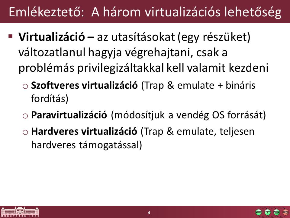 Emlékeztető: A három virtualizációs lehetőség  Virtualizáció – az utasításokat (egy részüket) változatlanul hagyja végrehajtani, csak a problémás pri