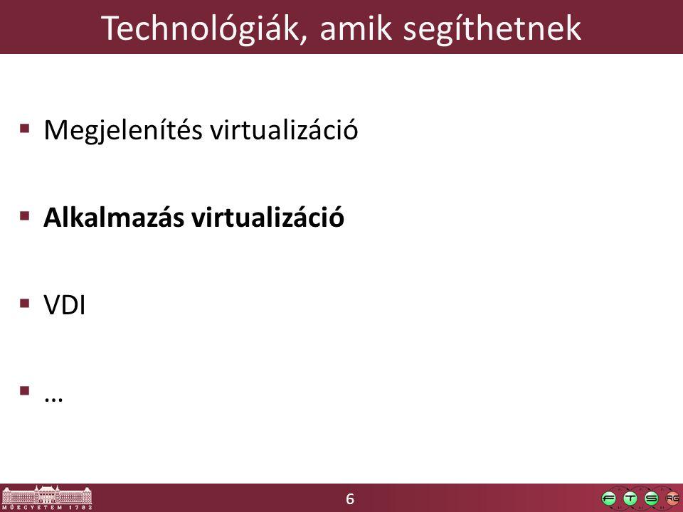 6 Technológiák, amik segíthetnek  Megjelenítés virtualizáció  Alkalmazás virtualizáció  VDI  …