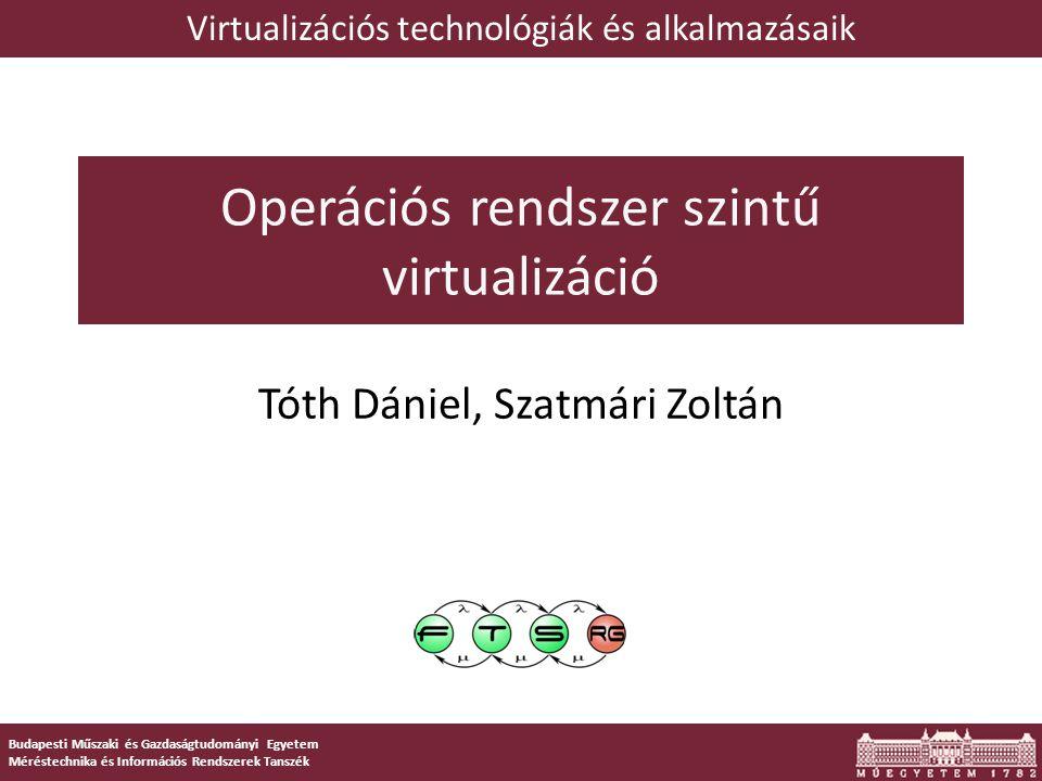 Operációs rendszer szintű virtualizáció  Eddig platform virtualizációval foglalkoztunk Virt.