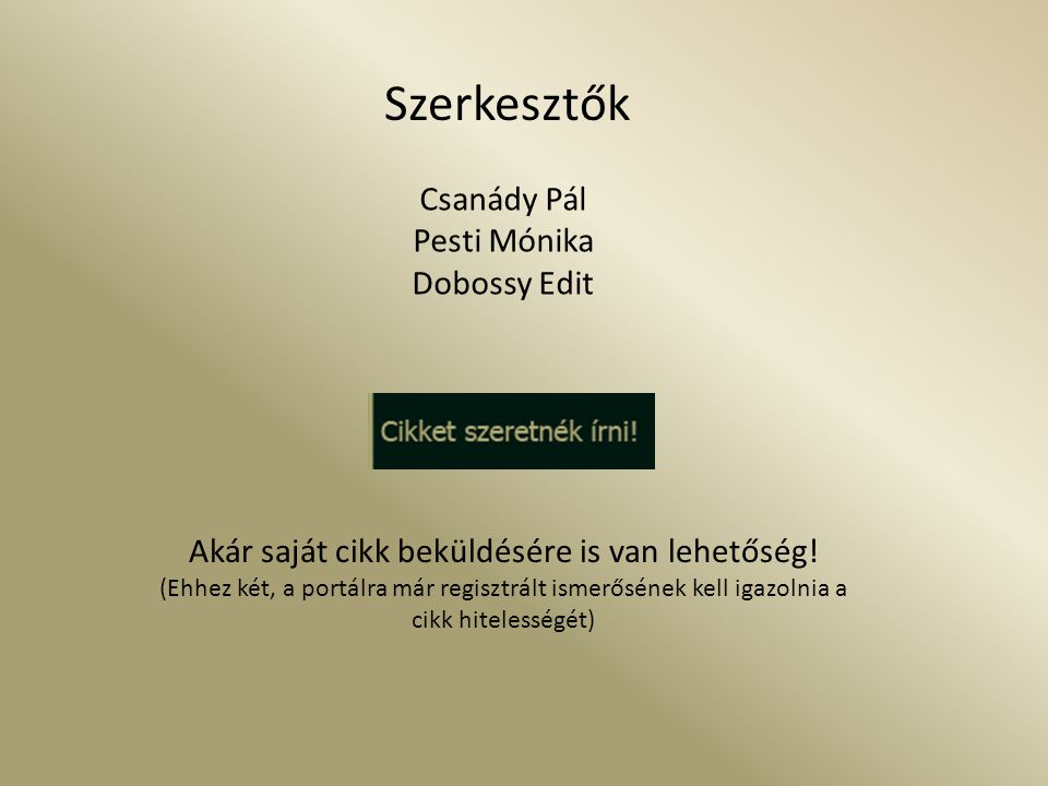 Szerkesztők Csanády Pál Pesti Mónika Dobossy Edit Akár saját cikk beküldésére is van lehetőség.