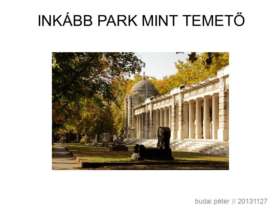 INKÁBB PARK MINT TEMETŐ budai péter // 20131127