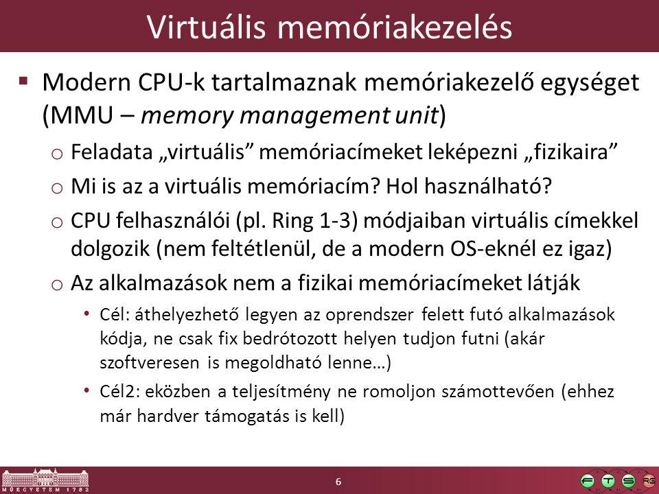 Virtuális memóriakezelés Fizikai memória Alkalmazás memóriája Cím: 0 Cím: N-1 Cím: M-1 Az alkalmazás egy 0-tól induló összefüggő virtuális címtartományt lát.