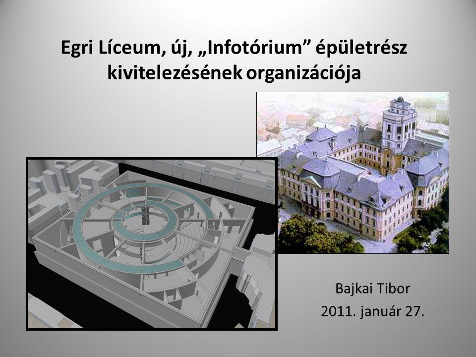 """Egri Líceum, új, """"Infotórium"""" épületrész kivitelezésének organizációja Bajkai Tibor 2011. január 27."""