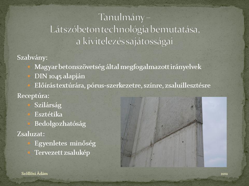 Szabvány: Magyar betonszövetség által megfogalmazott irányelvek DIN 1045 alapján Előírás textúrára, pórus-szerkezetre, színre, zsaluillesztésre Recept