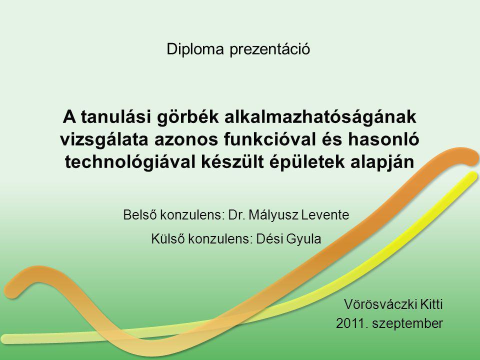 A tanulási görbék alkalmazhatóságának vizsgálata azonos funkcióval és hasonló technológiával készült épületek alapján Vörösváczki Kitti 2011. szeptemb