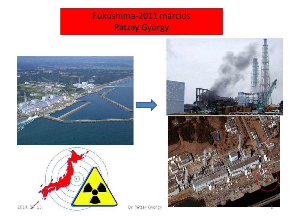 Fukushima-2011 március Pátzay György 2014. 07. 13.1Dr. Pátzay György