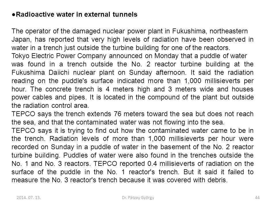● Radioactive water in external tunnels The operator of the damaged nuclear power plant in Fukushima, northeastern Japan, has reported that very high