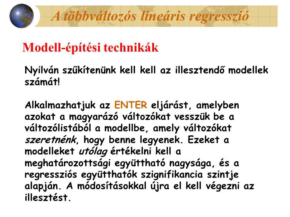 A többváltozós lineáris regresszió Modell-építési technikák Nyilván szűkítenünk kell kell az illesztendő modellek számát! Alkalmazhatjuk az ENTER eljá