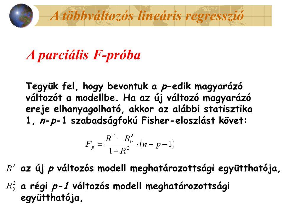 A többváltozós lineáris regresszió A parciális F-próba Tegyük fel, hogy bevontuk a p-edik magyarázó változót a modellbe. Ha az új változó magyarázó er