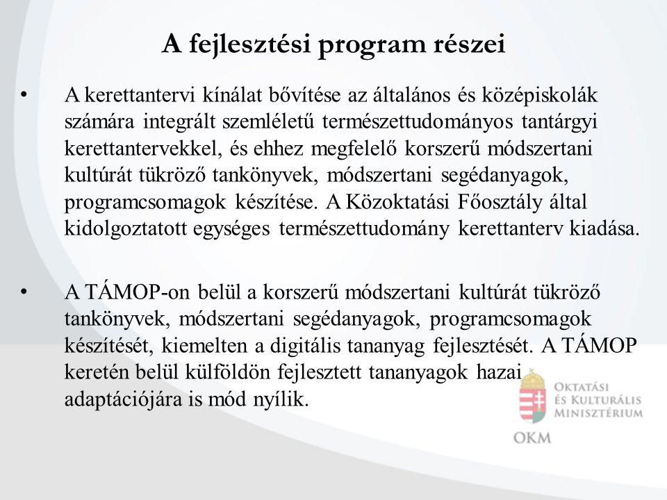 A fejlesztési program részei A kerettantervi kínálat bővítése az általános és középiskolák számára integrált szemléletű természettudományos tantárgyi kerettantervekkel, és ehhez megfelelő korszerű módszertani kultúrát tükröző tankönyvek, módszertani segédanyagok, programcsomagok készítése.