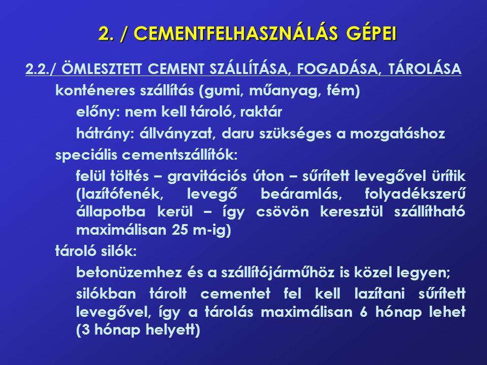 2. / CEMENTFELHASZNÁLÁS GÉPEI 2.2./ ÖMLESZTETT CEMENT SZÁLLÍTÁSA, FOGADÁSA, TÁROLÁSA konténeres szállítás (gumi, műanyag, fém) előny: nem kell tároló,
