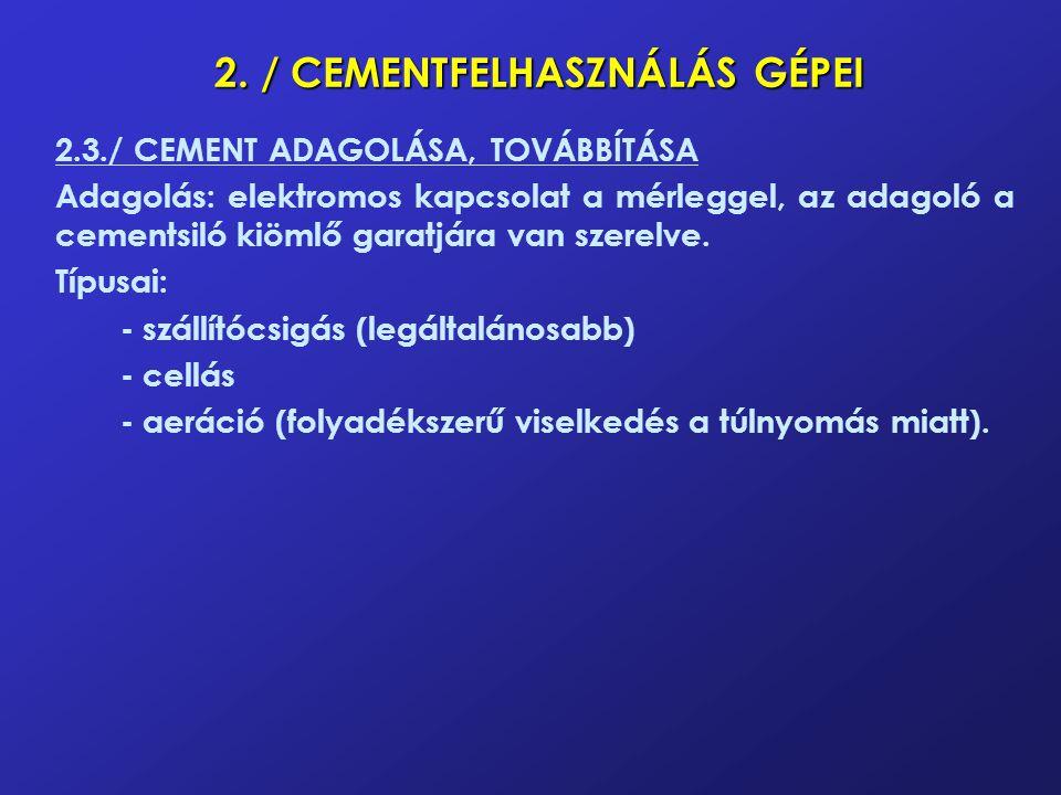 2. / CEMENTFELHASZNÁLÁS GÉPEI 2.3./ CEMENT ADAGOLÁSA, TOVÁBBÍTÁSA Adagolás: elektromos kapcsolat a mérleggel, az adagoló a cementsiló kiömlő garatjára
