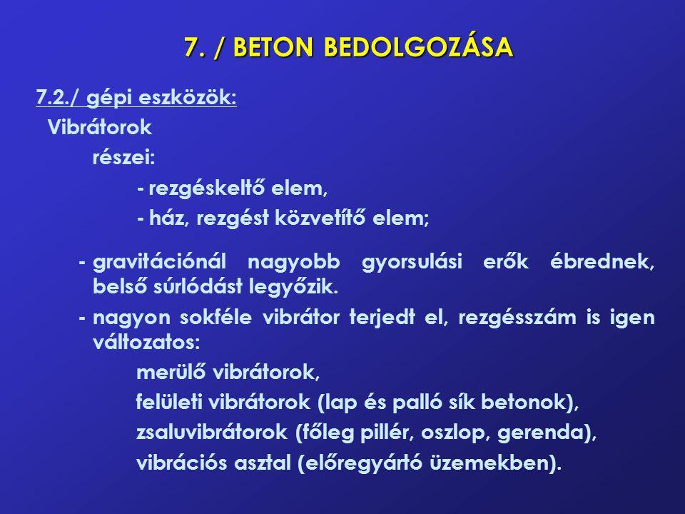 7. / BETON BEDOLGOZÁSA 7.2./ gépi eszközök: Vibrátorok részei: -rezgéskeltő elem, -ház, rezgést közvetítő elem; -gravitációnál nagyobb gyorsulási erők