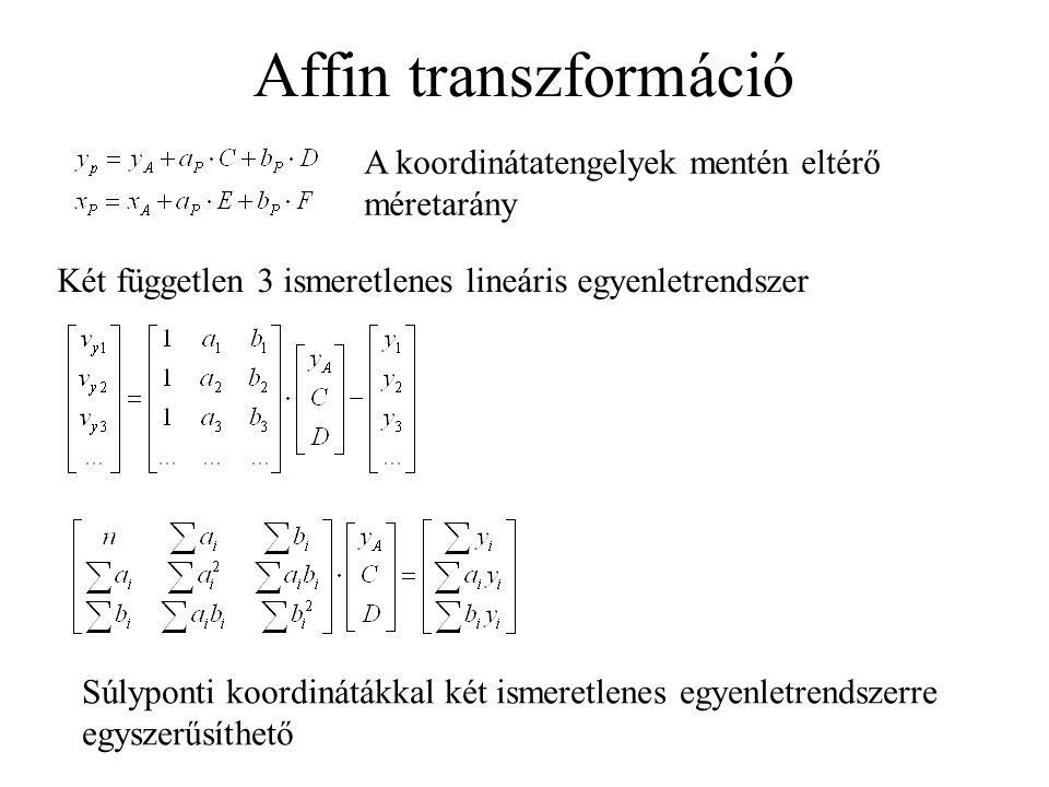 Affin transzformáció A koordinátatengelyek mentén eltérő méretarány Két független 3 ismeretlenes lineáris egyenletrendszer Súlyponti koordinátákkal két ismeretlenes egyenletrendszerre egyszerűsíthető