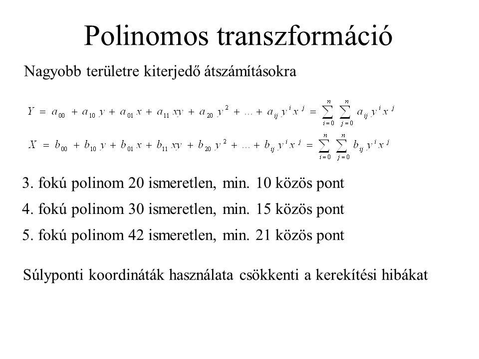 Polinomos transzformáció Nagyobb területre kiterjedő átszámításokra 3. fokú polinom 20 ismeretlen, min. 10 közös pont 4. fokú polinom 30 ismeretlen, m