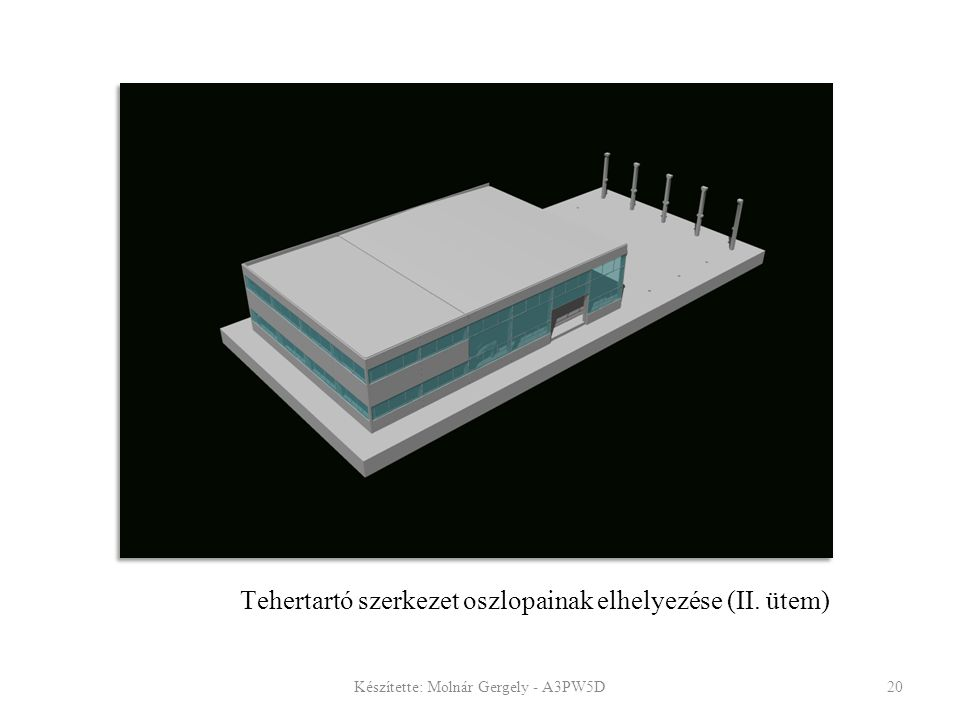 Tehertartó szerkezet oszlopainak elhelyezése (II. ütem) Készítette: Molnár Gergely - A3PW5D20