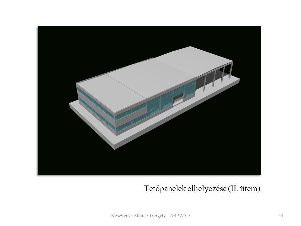 Tetőpanelek elhelyezése (II. ütem) Készítette: Molnár Gergely - A3PW5D23
