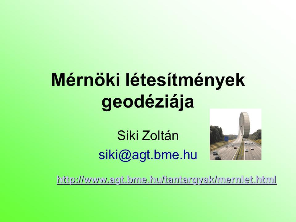 Mérnöki létesítmények geodéziája Siki Zoltán siki@agt.bme.hu http://www.agt.bme.hu/tantargyak/mernlet.html