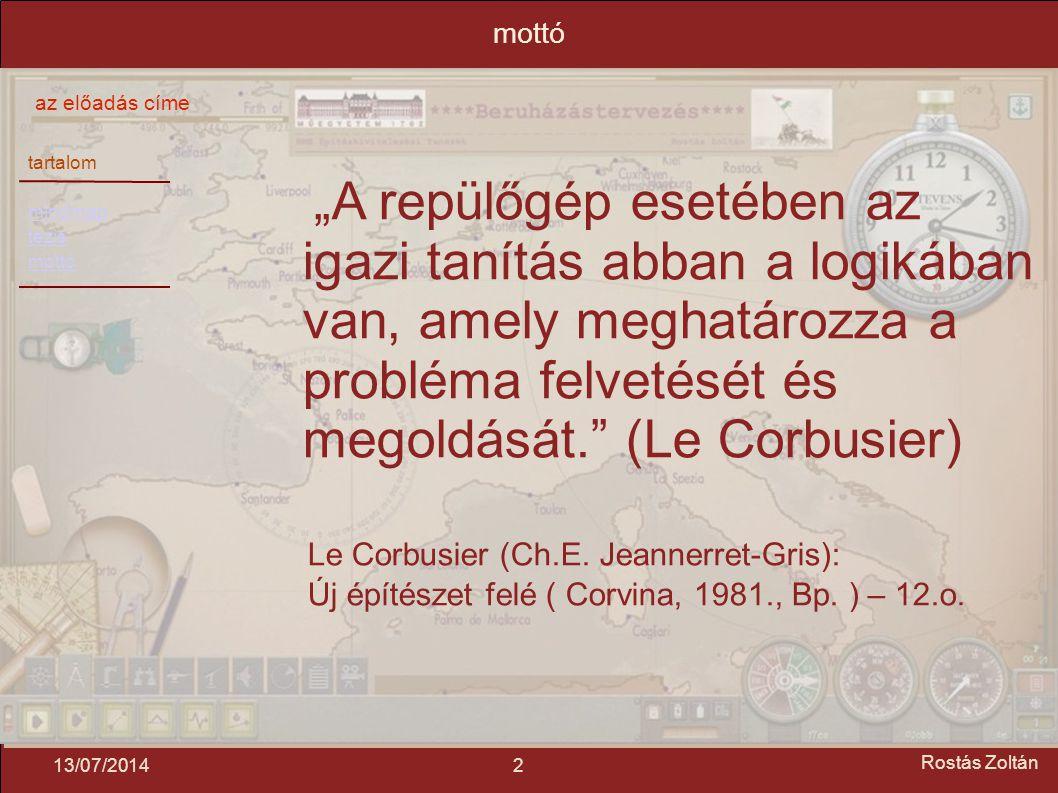 """tartalom mindmap tézis mottó az előadás címe 213/07/2014 Rostás Zoltán mottó """"A repülőgép esetében az igazi tanítás abban a logikában van, amely meghatározza a probléma felvetését és megoldását. (Le Corbusier) Le Corbusier (Ch.E."""