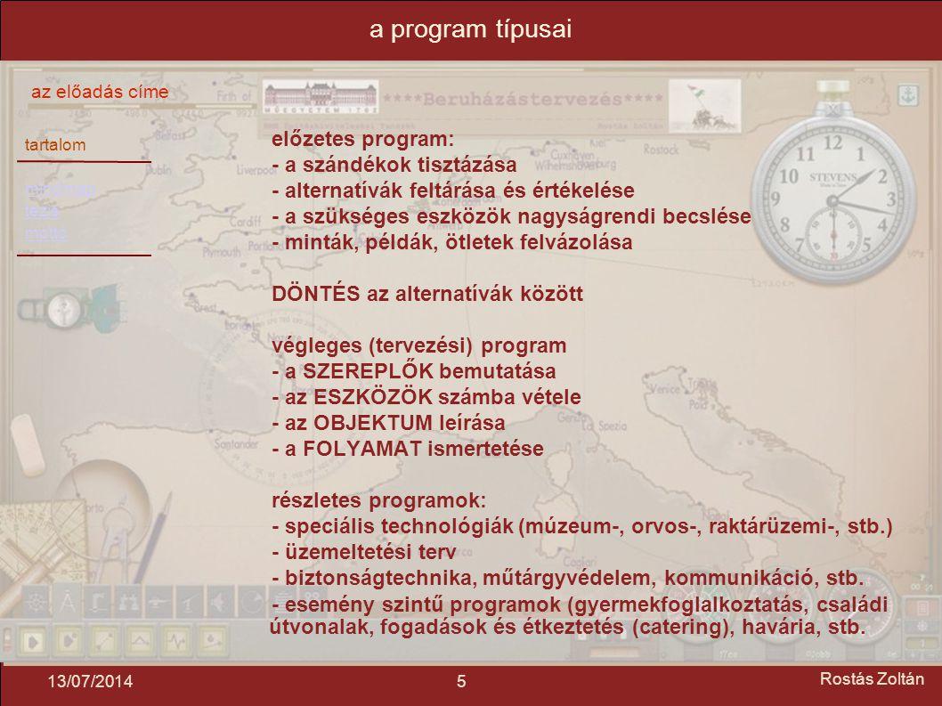 tartalom mindmap tézis mottó az előadás címe 513/07/2014 Rostás Zoltán a program típusai előzetes program: - a szándékok tisztázása - alternatívák feltárása és értékelése - a szükséges eszközök nagyságrendi becslése - minták, példák, ötletek felvázolása DÖNTÉS az alternatívák között végleges (tervezési) program - a SZEREPLŐK bemutatása - az ESZKÖZÖK számba vétele - az OBJEKTUM leírása - a FOLYAMAT ismertetése részletes programok: - speciális technológiák (múzeum-, orvos-, raktárüzemi-, stb.) - üzemeltetési terv - biztonságtechnika, műtárgyvédelem, kommunikáció, stb.