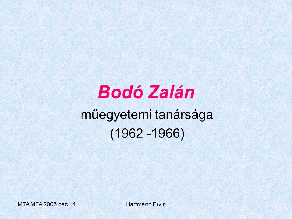 MTA MFA 2005.dec.14.Hartmann Ervin Bodó Zalán műegyetemi tanársága (1962 -1966)