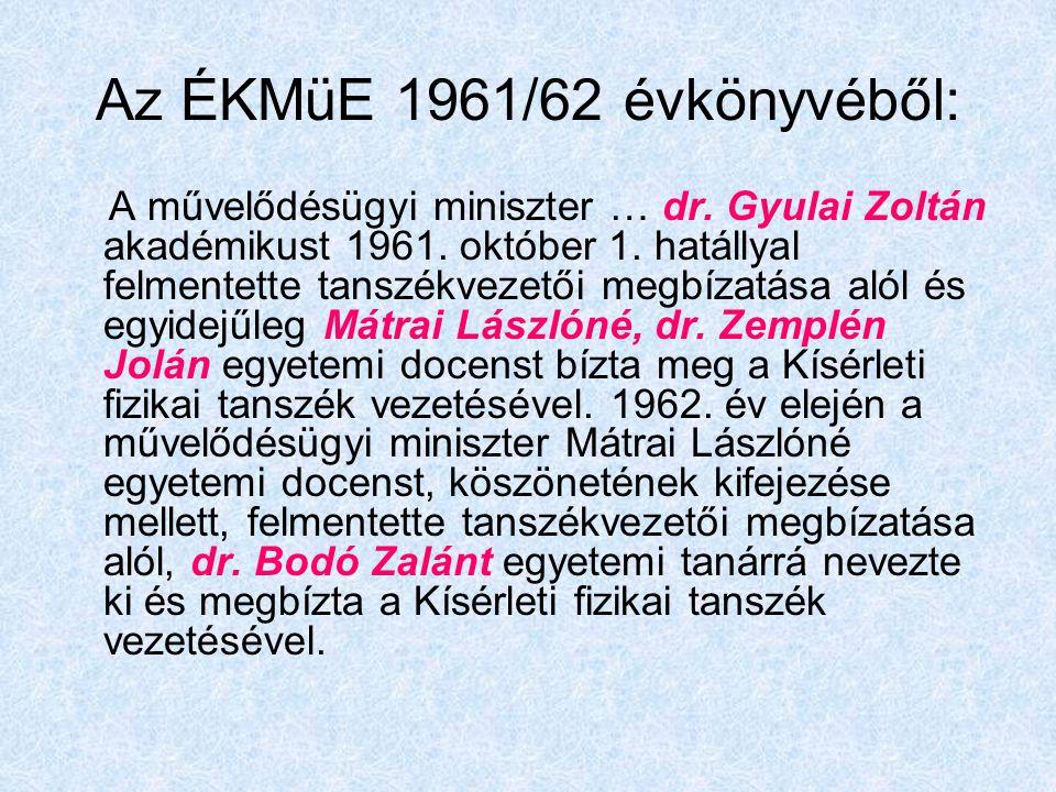 Az ÉKMüE 1961/62 évkönyvéből: A művelődésügyi miniszter … dr. Gyulai Zoltán akadémikust 1961. október 1. hatállyal felmentette tanszékvezetői megbízat