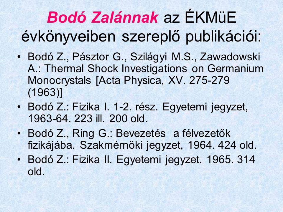 Bodó Zalánnak az ÉKMüE évkönyveiben szereplő publikációi: Bodó Z., Pásztor G., Szilágyi M.S., Zawadowski A.: Thermal Shock Investigations on Germanium