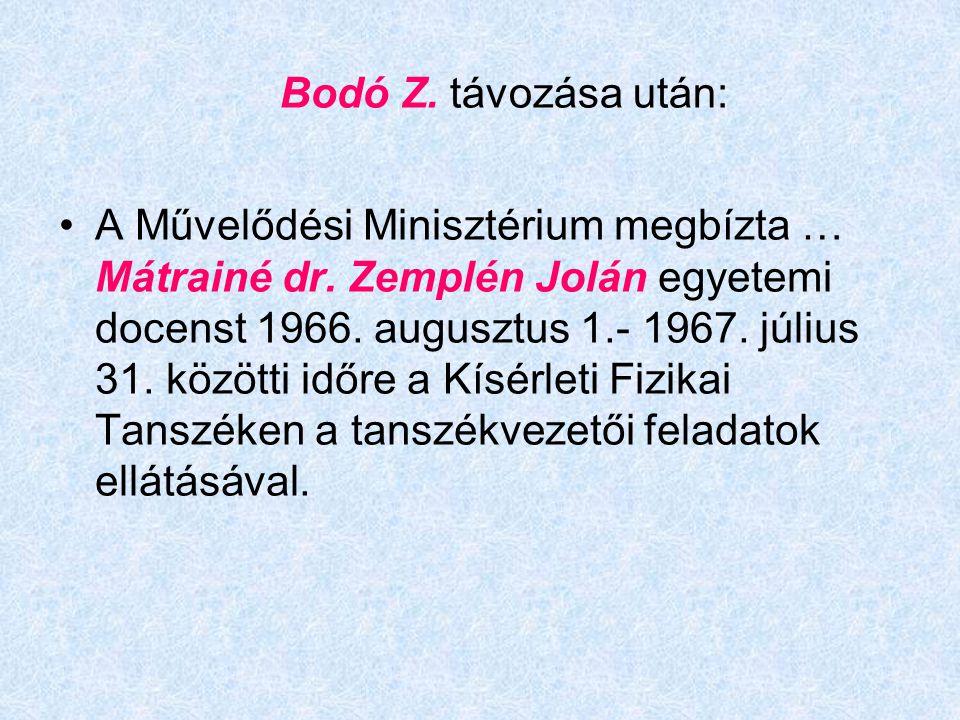 Bodó Z. távozása után: A Művelődési Minisztérium megbízta … Mátrainé dr. Zemplén Jolán egyetemi docenst 1966. augusztus 1.- 1967. július 31. közötti i