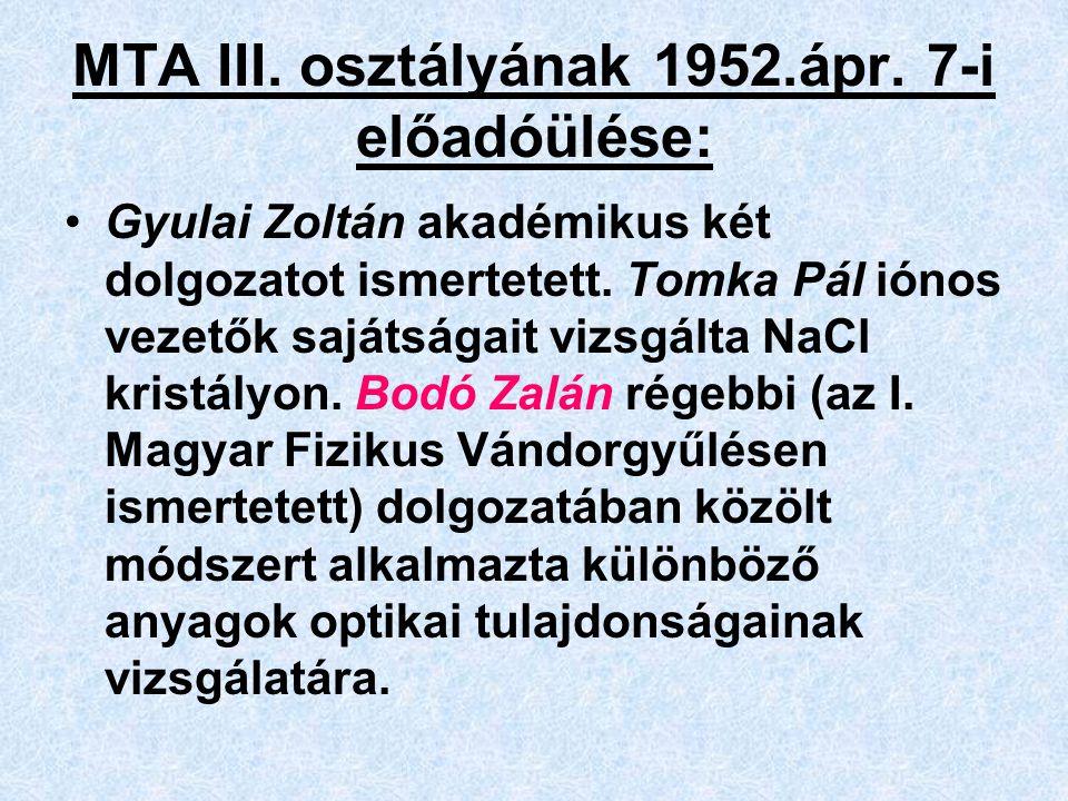 MTA III. osztályának 1952.ápr. 7-i előadóülése: Gyulai Zoltán akadémikus két dolgozatot ismertetett. Tomka Pál iónos vezetők sajátságait vizsgálta NaC