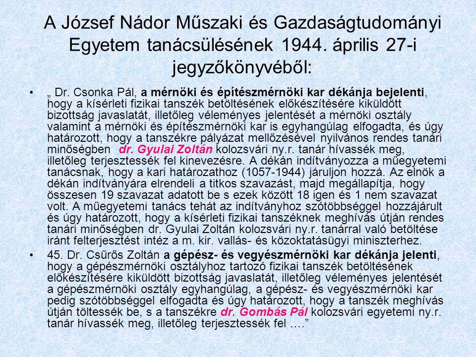 """A József Nádor Műszaki és Gazdaságtudományi Egyetem tanácsülésének 1944. április 27-i jegyzőkönyvéből: """" Dr. Csonka Pál, a mérnöki és építészmérnöki k"""
