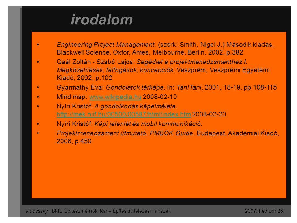 Vidovszky - BME-Építészmérnöki Kar – Építéskivitelezési Tanszék irodalom 2009. Február 26. Engineering Project Management. (szerk: Smith, Nigel J.) Má