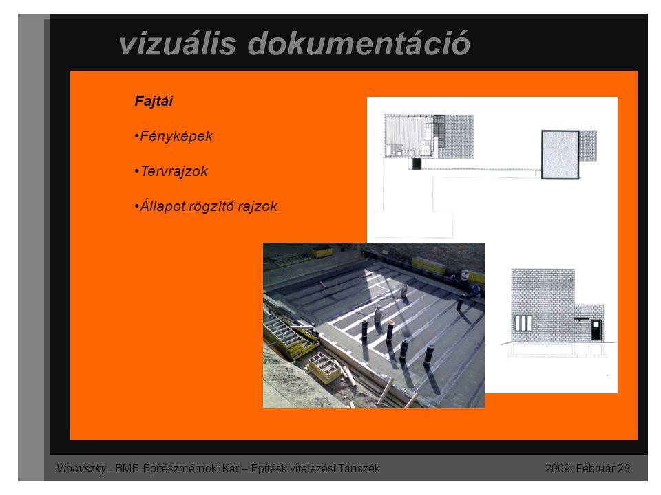 Vidovszky - BME-Építészmérnöki Kar – Építéskivitelezési Tanszék vizuális dokumentáció 2009. Február 26. Fajtái Fényképek Tervrajzok Állapot rögzítő ra