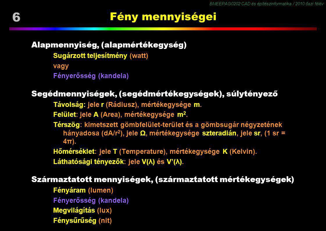 BMEEPAG0202 CAD és építészinformatika / 2010 őszi félév 37 Forrás: www.efg2.com CIE 1931 xyY színességi diagram Helyek (Locus*) (X), (Y), (Z) képzetes alapszínek (R), (G), (B) alapszínek Spektrum színek (monokromatikus színek) Bíbor színek Feketetest színek (Planck görbe) CIE szabványos megvilágítók Ee fehér (5500 K**, 0.33, 0.33) A wolfram izzólámpa (2856 K, 0.45, 0.41) B közvetlen napfény (4874 K**, 0.35, 0.35) D65 átlagolt nappali fény (6504 K**, 0.31, 0.33) C átlagos nappali fény (6774 K**, 0.31, 0.32) ∞ K (0.24,0.23) X Y locus, loci - lat.