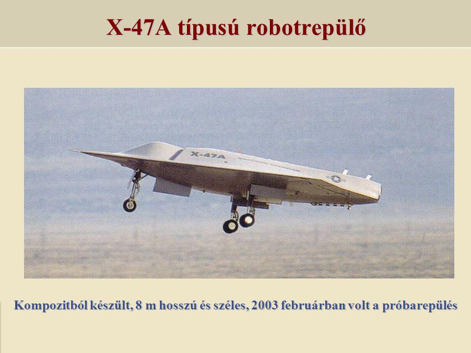 X-47A típusú robotrepülő Kompozitból készült, 8 m hosszú és széles, 2003 februárban volt a próbarepülés