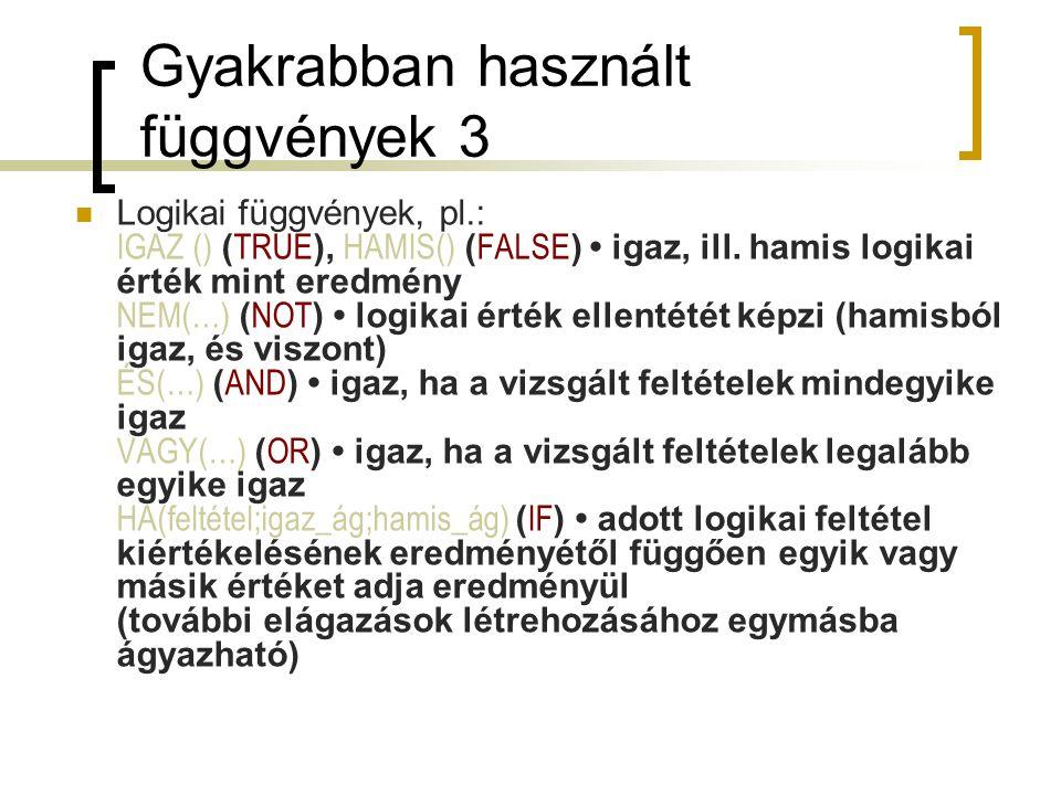 Gyakrabban használt függvények 3 Logikai függvények, pl.: IGAZ () ( TRUE ), HAMIS() ( FALSE ) igaz, ill. hamis logikai érték mint eredmény NEM(…) ( NO