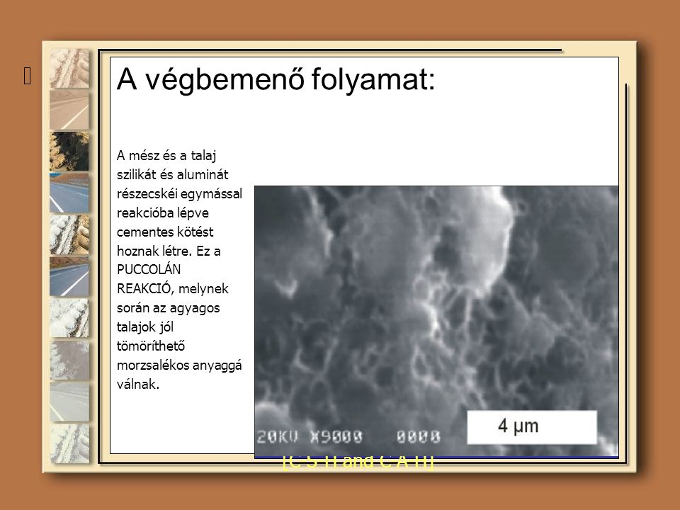 A végbemenő folyamat: Puccolán Reakció Kálcium hidroxid A puccolán reakcióból származó cementes anyag [C-S-H and C-A-H] CA (OH ) 2 2 2 2 Agyag szemcsé