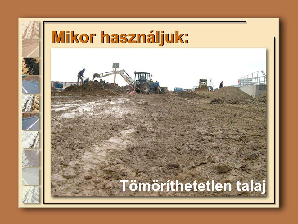 Mikor használjuk: Tömöríthetetlen talaj