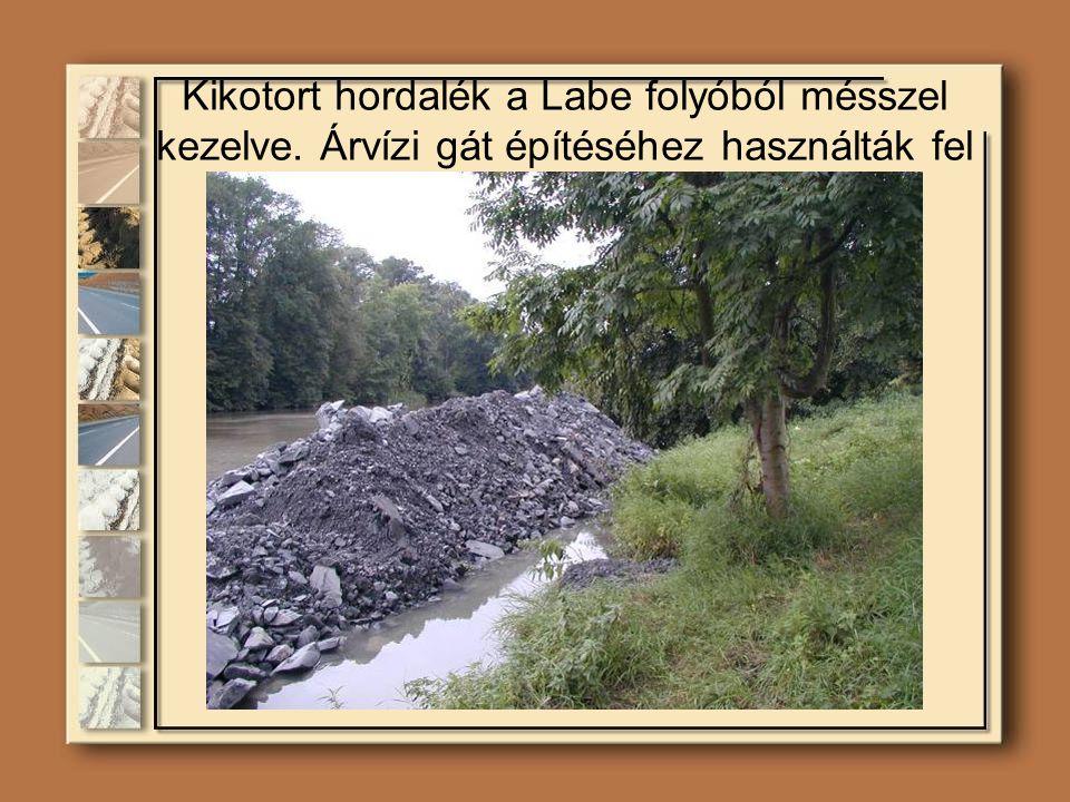 Kikotort hordalék a Labe folyóból mésszel kezelve. Árvízi gát építéséhez használták fel