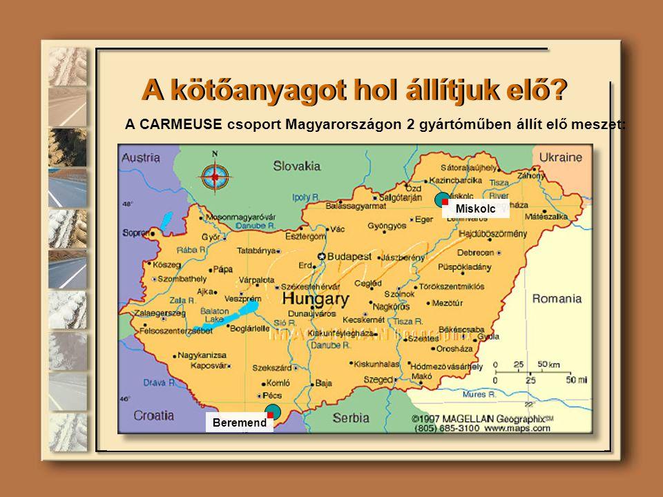 A kötőanyagot hol állítjuk elő? A CARMEUSE csoport Magyarországon 2 gyártóműben állít elő meszet: Miskolc Beremend
