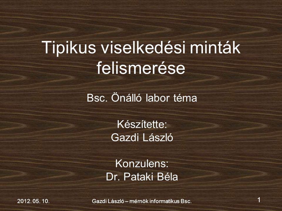 1 2012. 05. 10.Gazdi László – mérnök informatikus Bsc.
