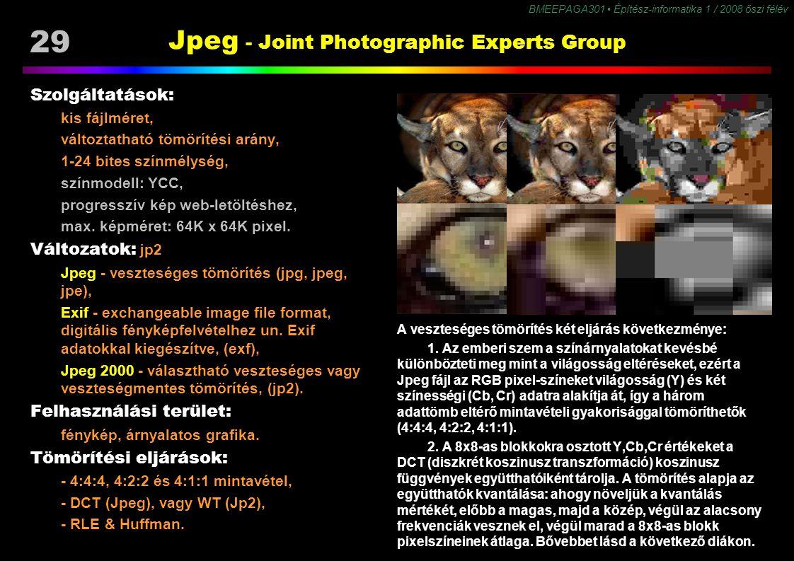 29 BMEEPAGA301 Építész-informatika 1 / 2008 őszi félév Jpeg - Joint Photographic Experts Group Szolgáltatások: kis fájlméret, változtatható tömörítési