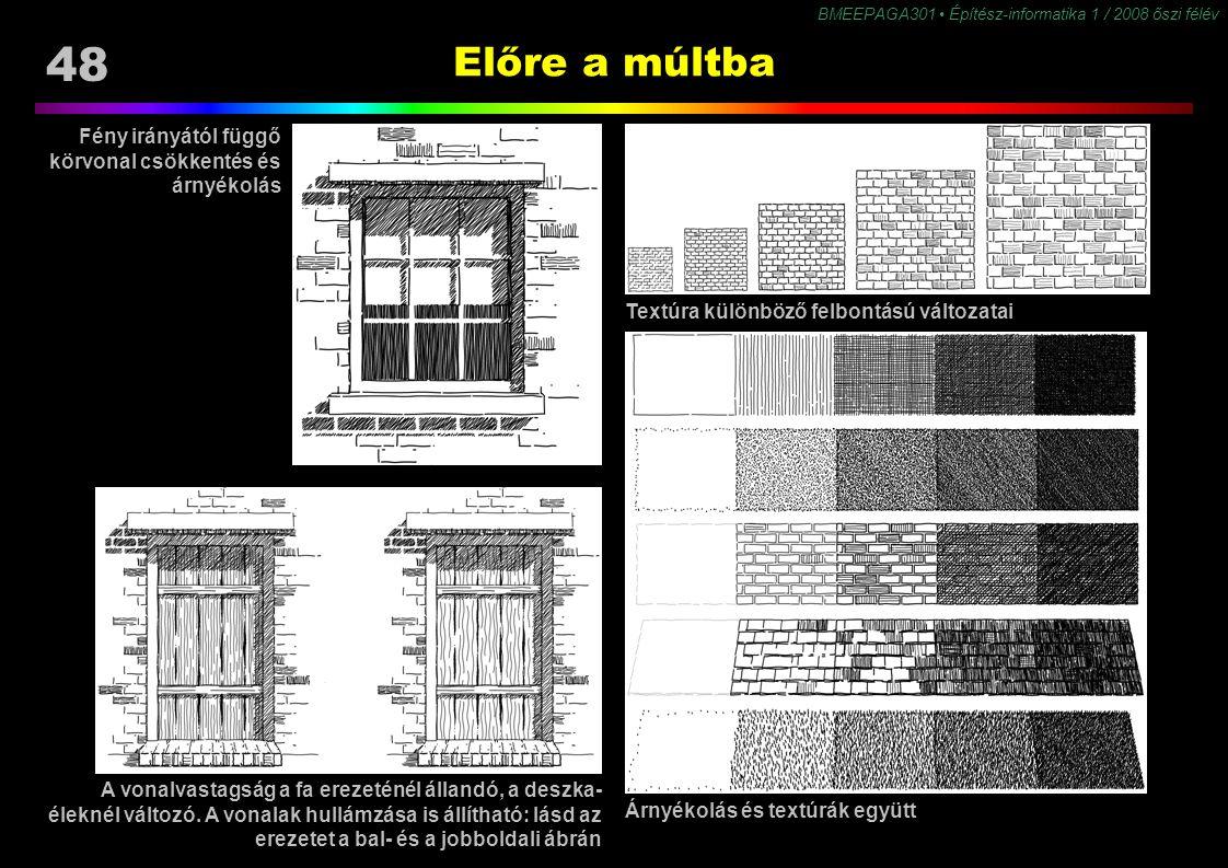48 BMEEPAGA301 Építész-informatika 1 / 2008 őszi félév Előre a múltba Árnyékolás és textúrák együtt Textúra különböző felbontású változatai Fény irány