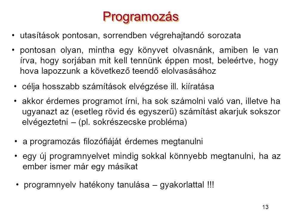 13 ProgramozásProgramozás célja hosszabb számítások elvégzése ill. kiíratása akkor érdemes programot írni, ha sok számolni való van, illetve ha ugyana