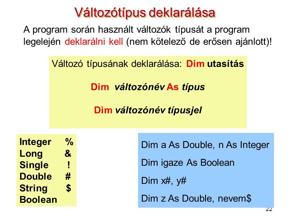 22 A program során használt változók típusát a program legelején deklarálni kell (nem kötelező de erősen ajánlott)! Változótípus deklarálása Változó t
